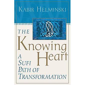 The Knowing Heart - A Sufi Path of Transformation (New edition) by Kab
