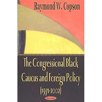 The Congressional Black Caucus and Foreign Policy (1971-2002) by Raym