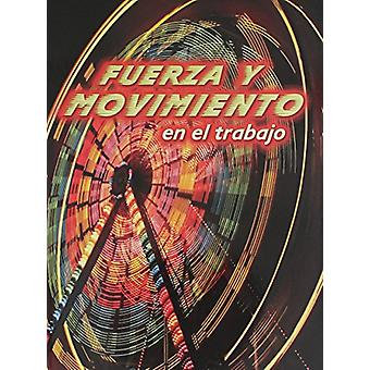 Fuerza y Movimiento En El Trabajo (Forces and Motion at Work) by Shir