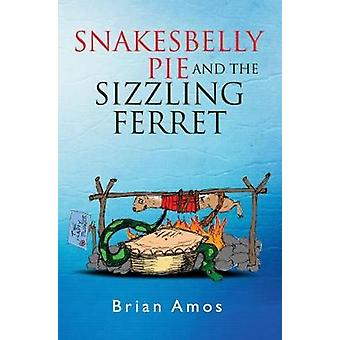Snakesbelly Pie and the Sizzling Ferret by Brian Amos - 9781784652418