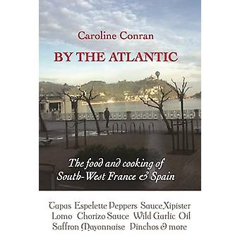 By the Atlantic - The Intense Flavours of South West France and Spain