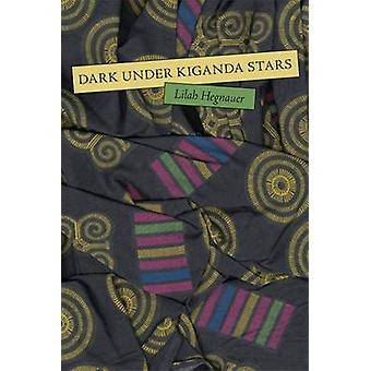 Dark Under Kiganda Stars by Lilah Hegnauer - 9781931337236 Book