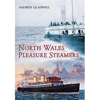 Pohjois-Walesin ilo höyrylaivat Andrew Gladwell - 9781445604718 kirja