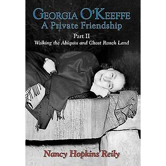 Georgia OKeeffe a Private Friendship Part II by Reily & Nancy Hopkins
