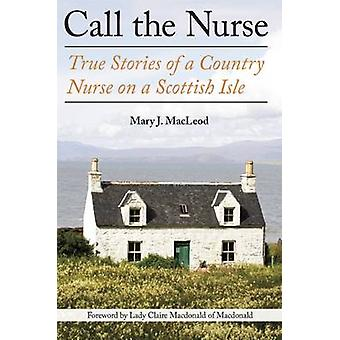 Call the Nurse - True Stories of a Country Nurse on a Scottish Isle by