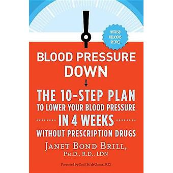 Blood Pressure Down - The 10-Step Plan to Lower Your Blood Pressure in