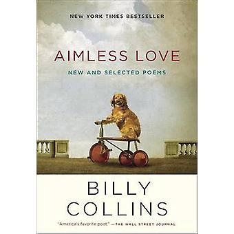 Aimless Love - New and Selected Poems by Billy Collins - 9780812982671