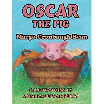 Oscar the Pig by Bean & Margo Cronbaugh