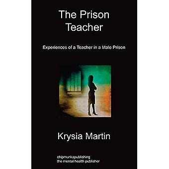 The Prison Teacher Experiences of a Teacher in a Male Prison by Martin & Krysia