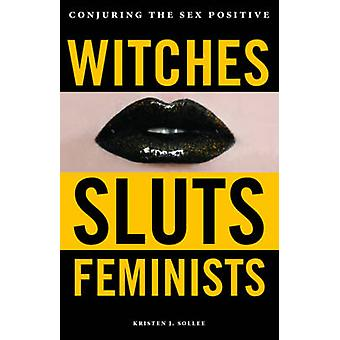 Witches Sluts Feminists by Kristen J Sollee