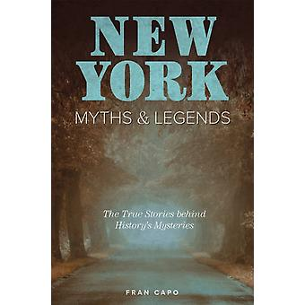 New York Myths and Legends The True Stories behind Historys Mysteries Second Edition by Capo & Fran