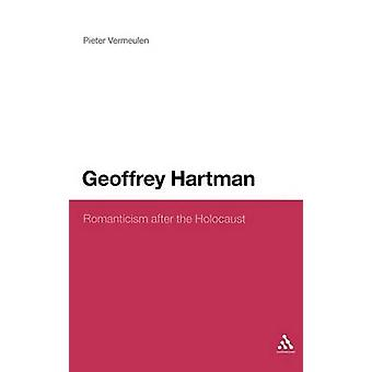 Geoffrey Hartman Romanticism After the Holocaust by Vermeulen & Pieter