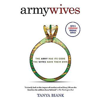 Army Wives - The Unwritten Code of Military Marriage by Tanya Biank -