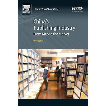 Chinas Publishing Industry From Mao to the Market by Yun & Qidong