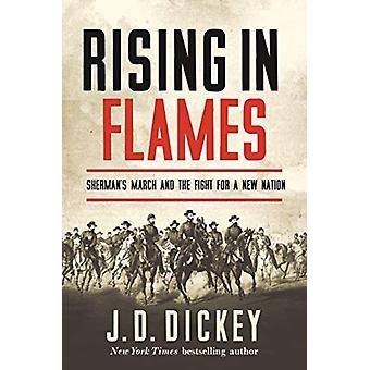 Rising in Flames Shermans mars och kampen för en ny nation av J D Dickey