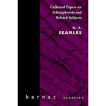 Collected Papers on Schizophrenia and Related Subjects by Searles & Harold F.