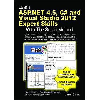 Learn ASP.Net 4.5 C and Visual Studio 2012 Expert Skills with the Smart Method by Smart & Simon