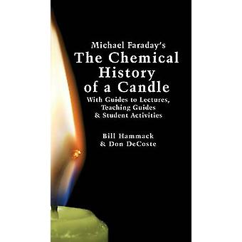 Michael Faradays The Chemical History of a Candle With Guides to Lectures Teaching Guides  Student Activities by Hammack & William S