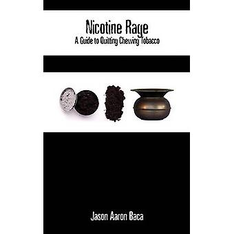 Nicotine Rage A Guide to Quitting Chewing Tobacco by Baca & Jason Aaron