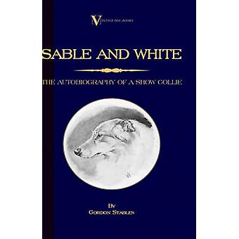 Sable and White  The Autobiography of a Show Collie A Vintage Dog Books Breed Classic by Stables & Gordon