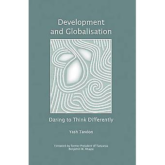 Development and Globalisation Daring to Think Differently by Tandon & Yash
