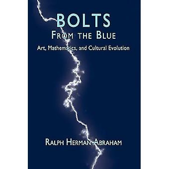 Bolts from the Blue Art Mathematics and Cultural Evolution by Abraham & Ralph Herman