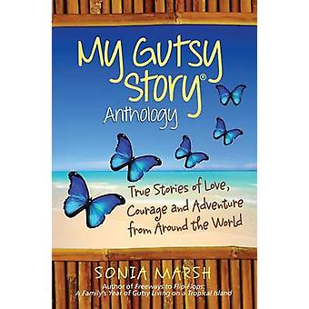 My Gutsy Story R Anthology True Sories of Love Courage and Adventure from Around the World von Marsh & Sonia