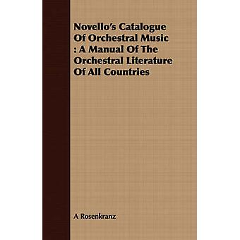 Novellos Catalogue Of Orchestral Music  A Manual Of The Orchestral Literature Of All Countries by Rosenkranz & A