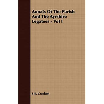 Annals Of The Parish And The Ayrshire Legatees  Vol I by Crockett & S R.