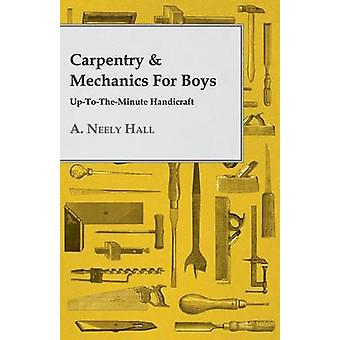 Carpentry  Mechanics for Boys UptotheMinute Handicraft by Hall & A. Neely