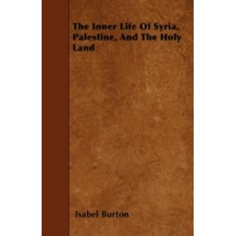 The Inner Life Of Syria Palestine And The Holy Land by Burton & Isabel