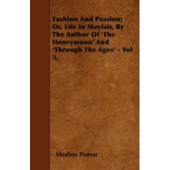 Fashion And Passion Or Life In Mayfair By The Author Of The Honeymoon And Through The Ages  Vol 3. by Pomar &  Medina