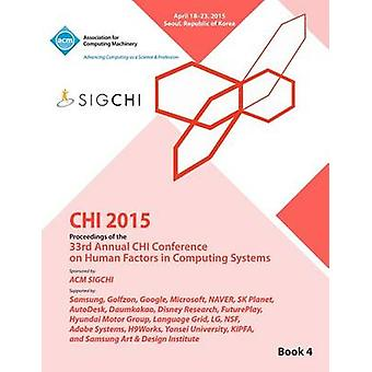 CHI 15 Conference on Human Factor in Computing Systems Vol 4 by CHI Conference Committee