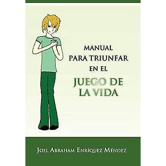 Manual Para Triunfar En El Juego de La Vida by M. Ndez & Joel Abraham Enr