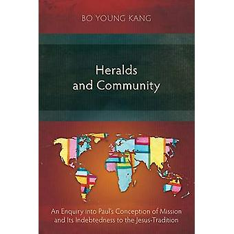 Heralds and Community An Enquiry into Pauls Conception of Mission and Its Indebtedness to the JesusTradition by Kang & Bo Young