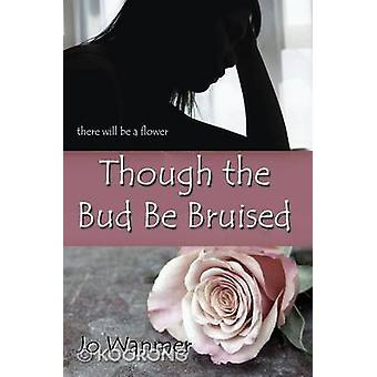 Though the Bud Be Bruised by Wanmer & Jo