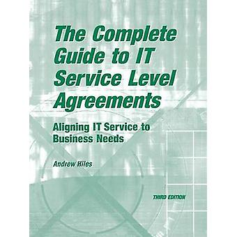 The Complete Guide to I.T. Service Level Agreements Aligning It Services to Business Needs by Hiles & Andrew N.
