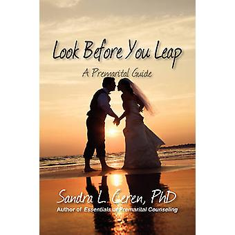 Look Before You Leap A Premarital Guide for Couples by Ceren & Sandra L.