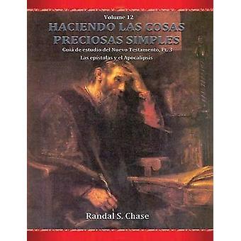 Gua de estudio del Nuevo Testamento parte 3 Las epstolas y el Apocalipsis Haciendo las cosas preciosas simples Vol. 12 by Chase & Randal S.