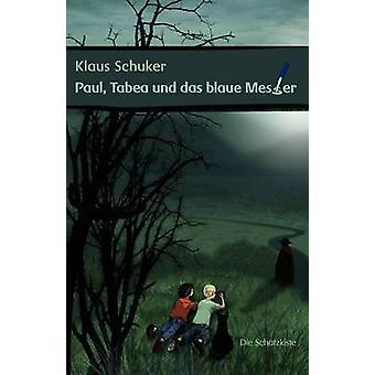 Paul Tabea und das blaue Messer by Schuker & Klaus