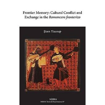 Frontier Memory Cultural Conflict and Exchange in the Romancero Fronterizo by Yiacoup & Sizen