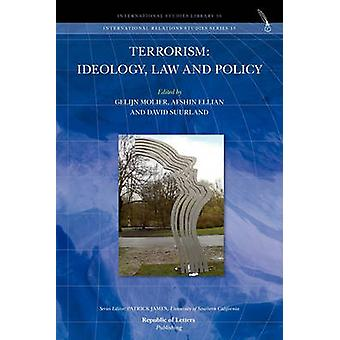 Terrorism Ideology Law and Policy by Ellian & Afshin