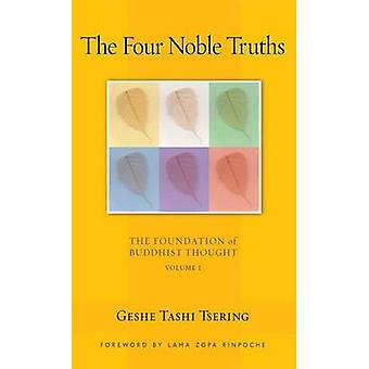 The Four Noble Truths v. 1  The Foundation of Buddhist Thought by Geshe Tashi Tsering
