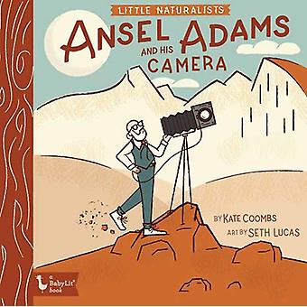 Little Naturalists Ansel Adams and His Camera by Kate Coombs & Seth Lucas