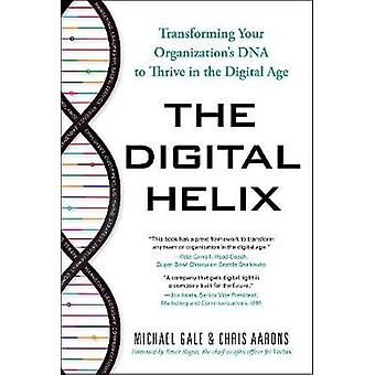 The Digital Helix  Transforming Your Organizations DNA to Thrive in the Digital Age by Michael Gale & Chris Aarons