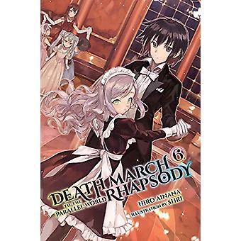 Death March to the Parallel World Rhapsody - Vol. 6 (light novel) by