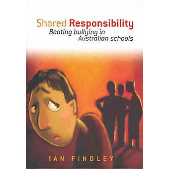 Shared Responsibility - Beating Bullying in Australian Schools - 97808