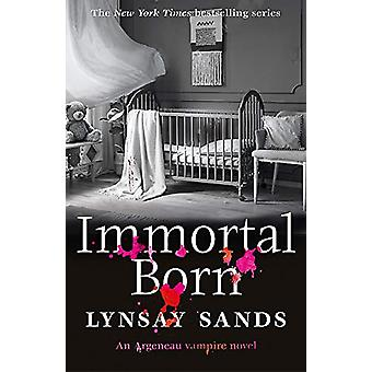 Immortal Born - Book Thirty by Lynsay Sands - 9781473225367 Book
