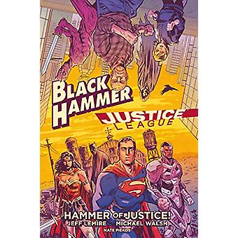 Black Hammer/justice League - Hammer Of Justice! by Jeff Lemire - 9781