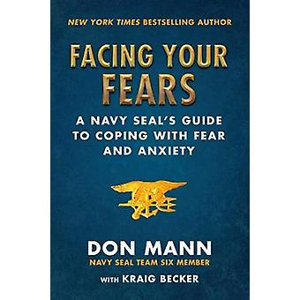 Facing Your Fears - A Navy SEAL's Guide to Coping With Fear and Anxiet